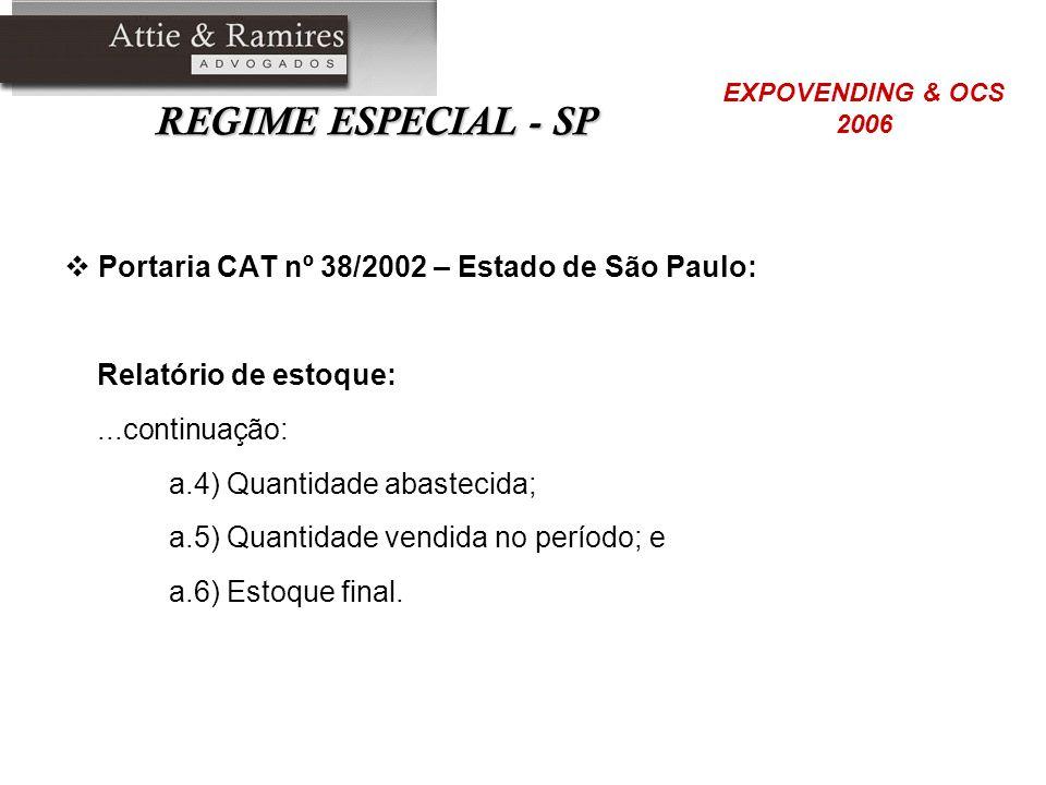 REGIME ESPECIAL - SP Portaria CAT nº 38/2002 – Estado de São Paulo: Relatório de estoque:...continuação: a.4) Quantidade abastecida; a.5) Quantidade v