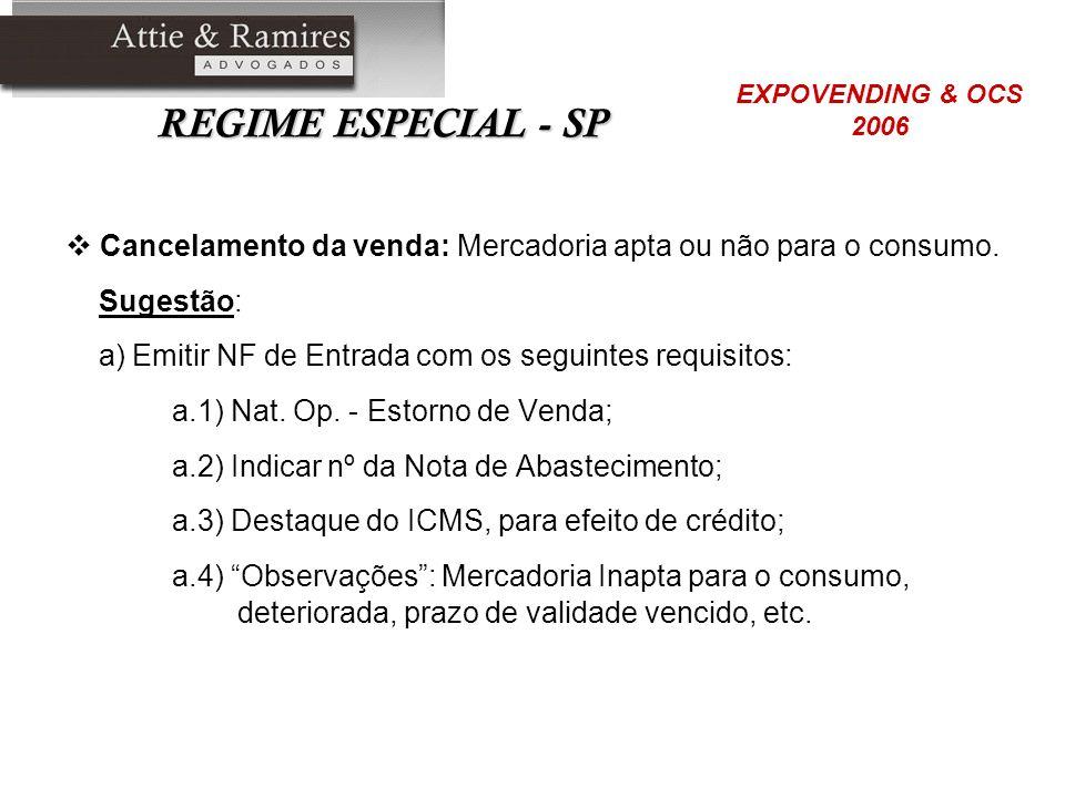 REGIME ESPECIAL - SP Cancelamento da venda: Mercadoria apta ou não para o consumo. Sugestão: a) Emitir NF de Entrada com os seguintes requisitos: a.1)