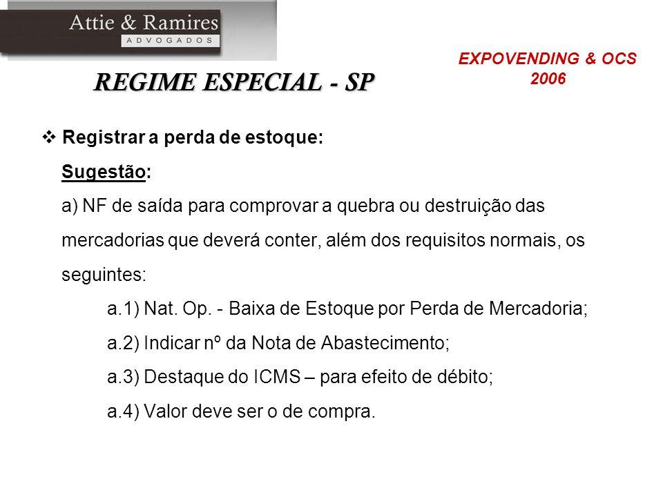 REGIME ESPECIAL - SP Registrar a perda de estoque: Sugestão: a) NF de saída para comprovar a quebra ou destruição das mercadorias que deverá conter, a