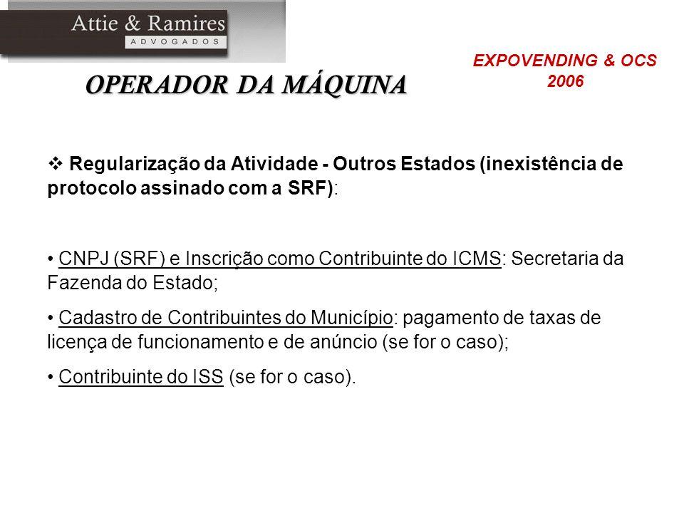OPERADOR DA MÁQUINA Regularização da Atividade - Outros Estados (inexistência de protocolo assinado com a SRF): CNPJ (SRF) e Inscrição como Contribuin