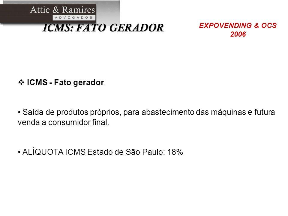 ICMS: FATO GERADOR ICMS - Fato gerador: Saída de produtos próprios, para abastecimento das máquinas e futura venda a consumidor final. ALÍQUOTA ICMS E
