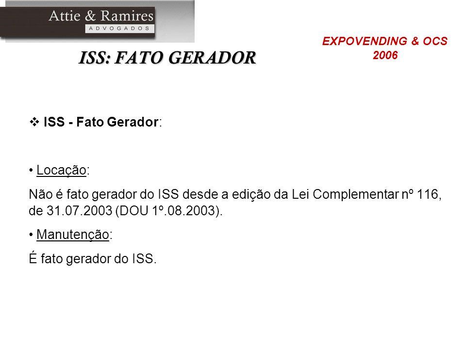 ISS: FATO GERADOR ISS - Fato Gerador: Locação: Não é fato gerador do ISS desde a edição da Lei Complementar nº 116, de 31.07.2003 (DOU 1º.08.2003). Ma