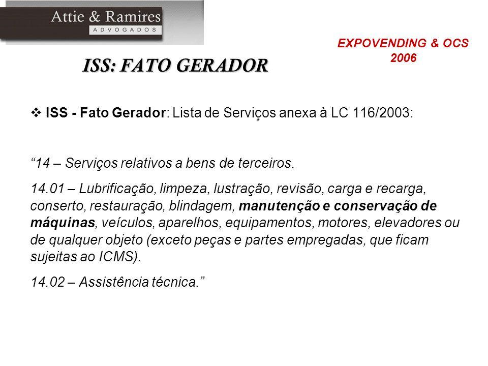 ISS: FATO GERADOR ISS - Fato Gerador: Lista de Serviços anexa à LC 116/2003: 14 – Serviços relativos a bens de terceiros. 14.01 – Lubrificação, limpez