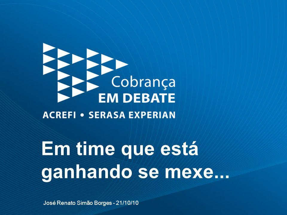 Em time que está ganhando se mexe... José Renato Simão Borges - 21/10/10