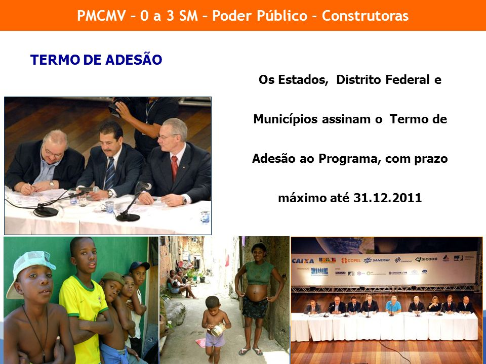 4 Os Estados, Distrito Federal e Municípios assinam o Termo de Adesão ao Programa, com prazo máximo até 31.12.2011 PMCMV – 0 a 3 SM – Poder Público -