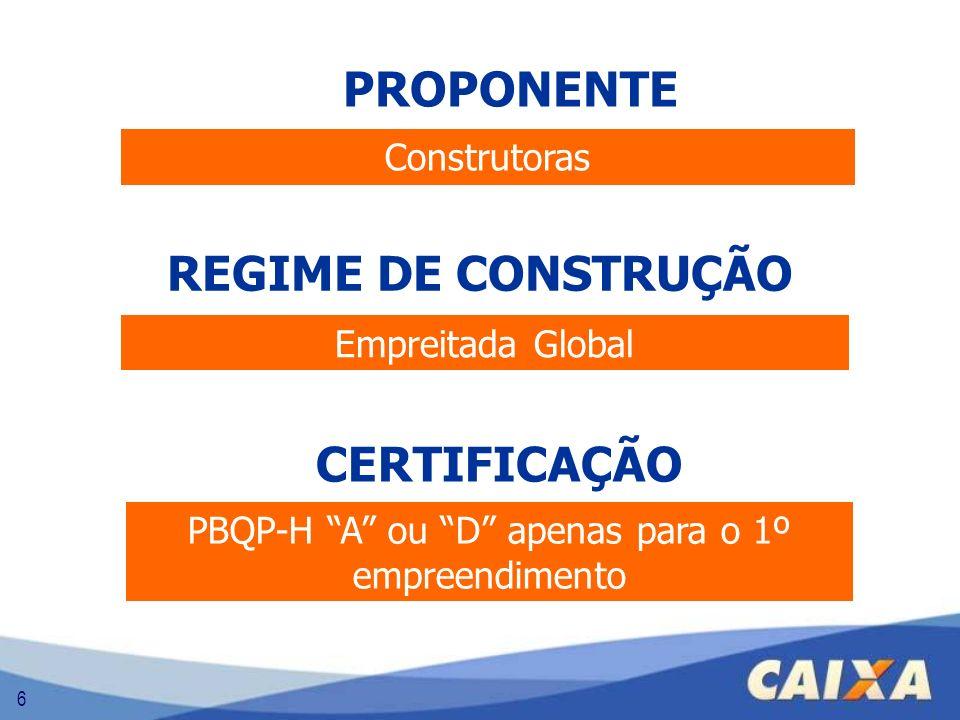 6 REGIME DE CONSTRUÇÃO Empreitada Global CERTIFICAÇÃO PBQP-H A ou D apenas para o 1º empreendimento PROPONENTE Construtoras