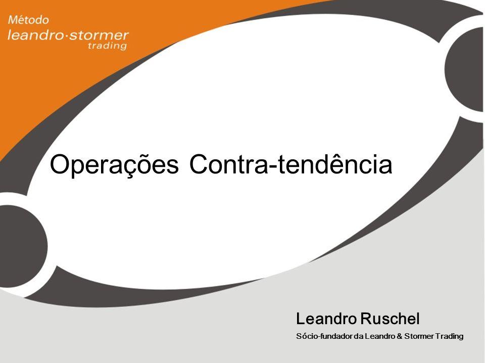 Leandro Ruschel Sócio-fundador da Leandro & Stormer Trading Operações Contra-tendência