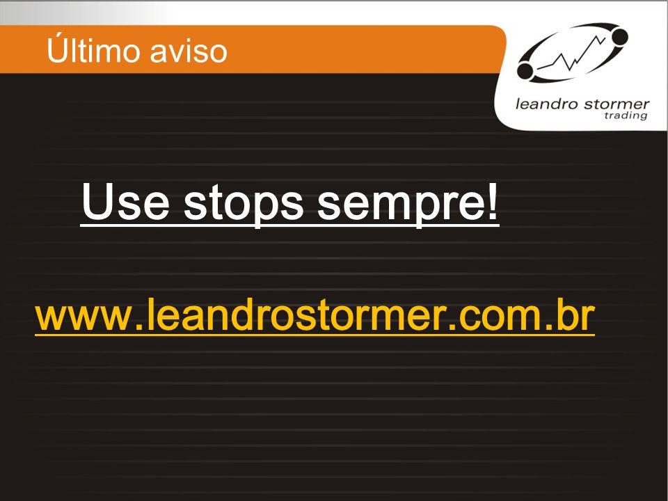 Último aviso Use stops sempre! www.leandrostormer.com.br