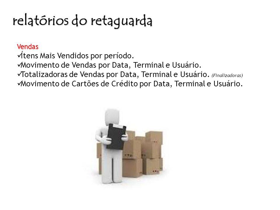 relatórios do retaguarda Vendas Ítens Mais Vendidos por período. Movimento de Vendas por Data, Terminal e Usuário. Totalizadoras de Vendas por Data, T