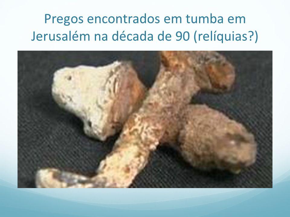 Pregos encontrados em tumba em Jerusalém na década de 90 (relíquias?)