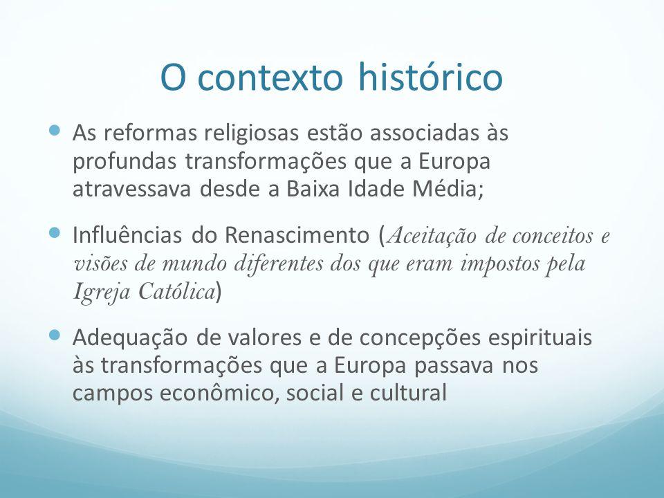 O contexto histórico As reformas religiosas estão associadas às profundas transformações que a Europa atravessava desde a Baixa Idade Média; Influênci