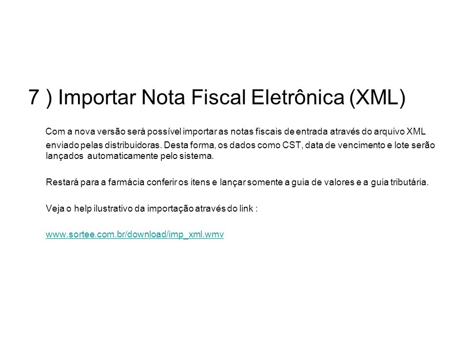 7 ) Importar Nota Fiscal Eletrônica (XML) Com a nova versão será possível importar as notas fiscais de entrada através do arquivo XML enviado pelas di