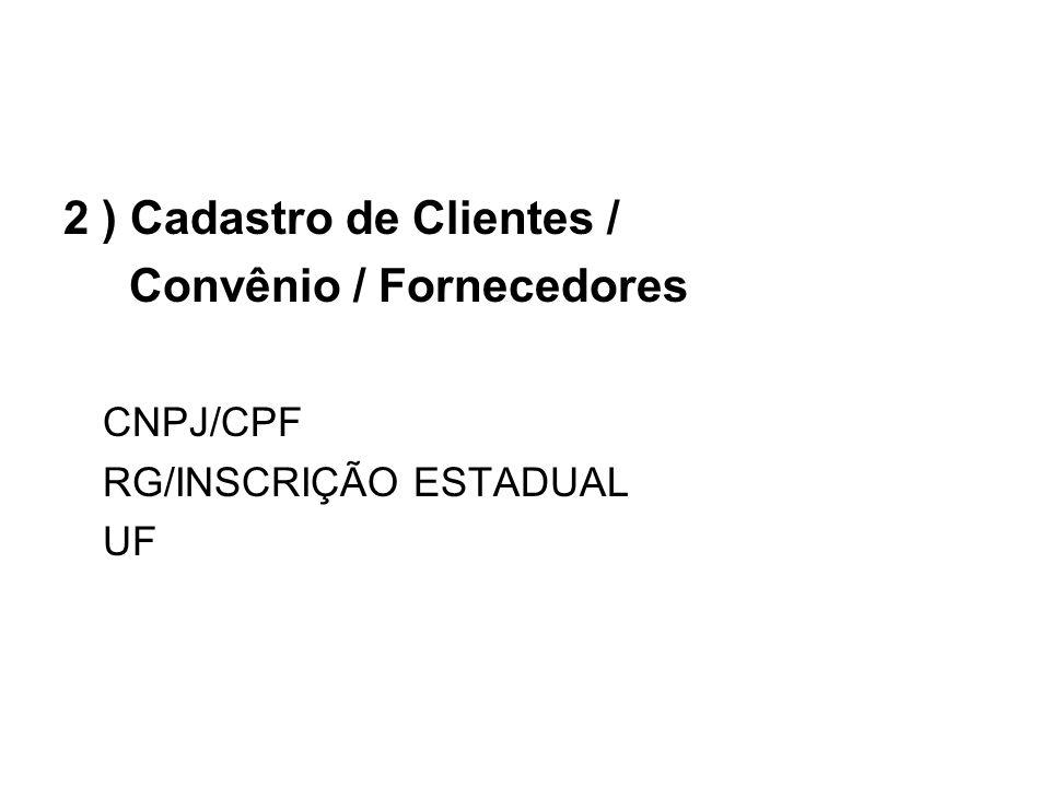 2 ) Cadastro de Clientes / Convênio /Fornecedores CNPJ/CPF RG/INSCRIÇÃO ESTADUAL UF