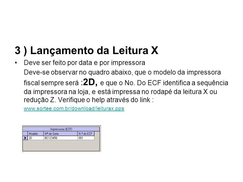 3 ) Lançamento da Leitura X Deve ser feito por data e por impressora Deve-se observar no quadro abaixo, que o modelo da impressora fiscal sempre será : 2D, e que o No.