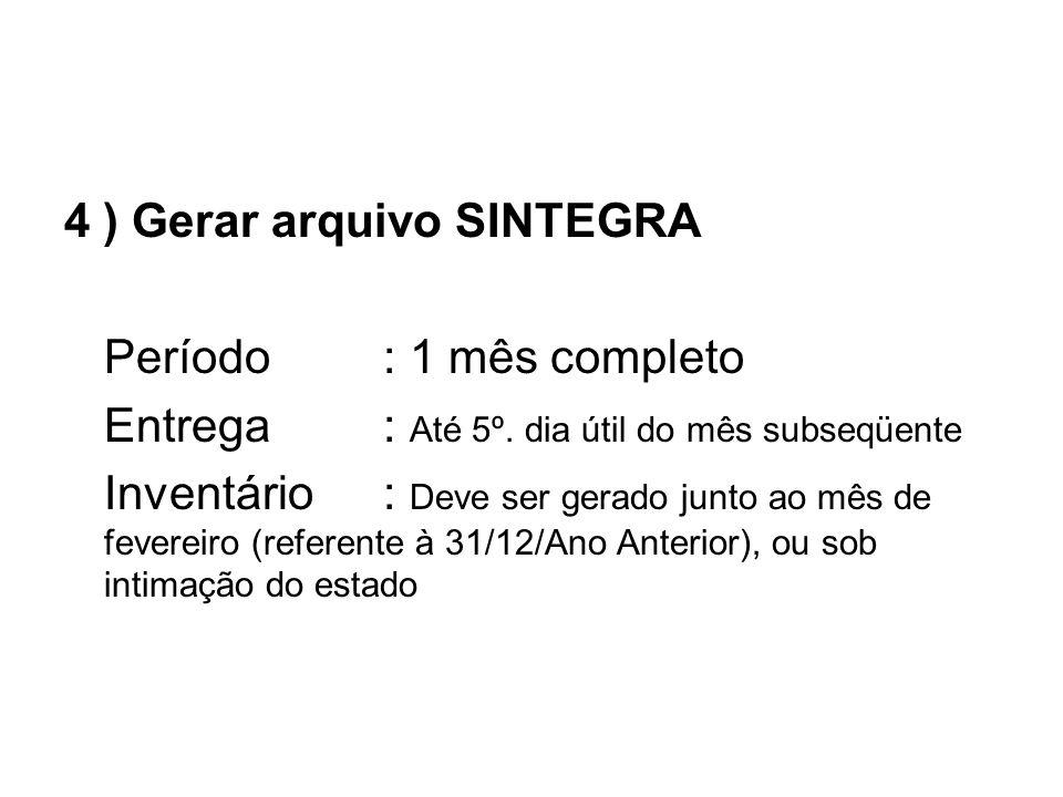 4 ) Gerar arquivo SINTEGRA Período : 1 mês completo Entrega : Até 5º.