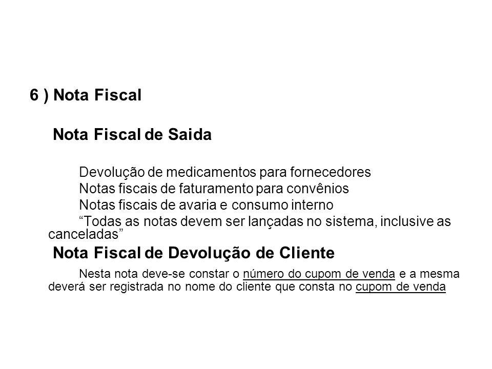 6 ) Nota Fiscal Nota Fiscal de Saida Devolução de medicamentos para fornecedores Notas fiscais de faturamento para convênios Notas fiscais de avaria e