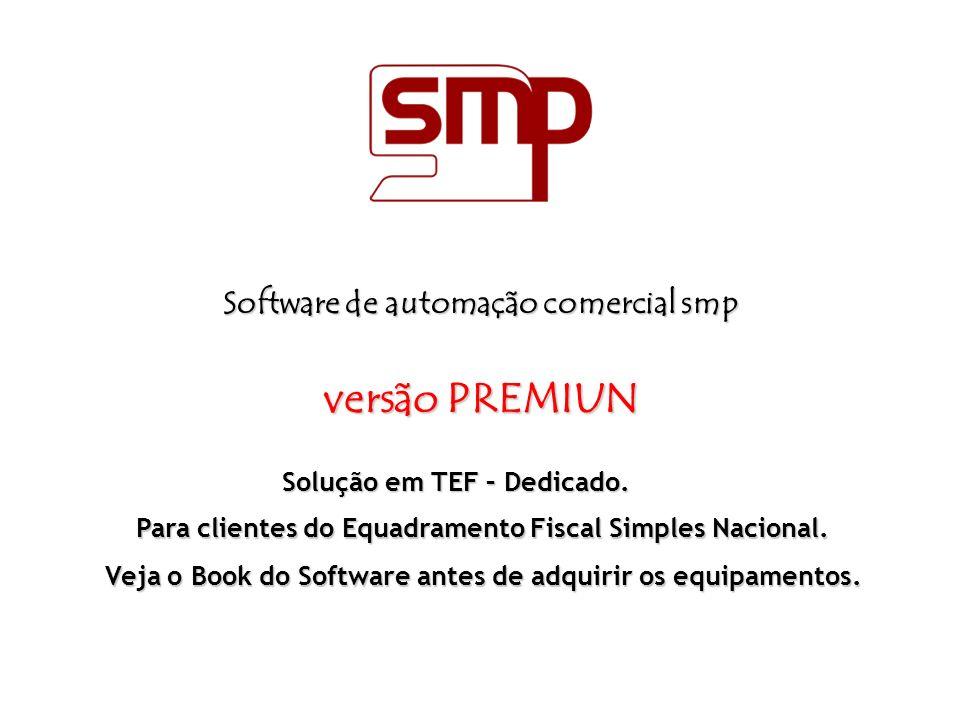 Solução em TEF – Dedicado. Software de automação comercial smp versão PREMIUN Para clientes do Equadramento Fiscal Simples Nacional. Veja o Book do So