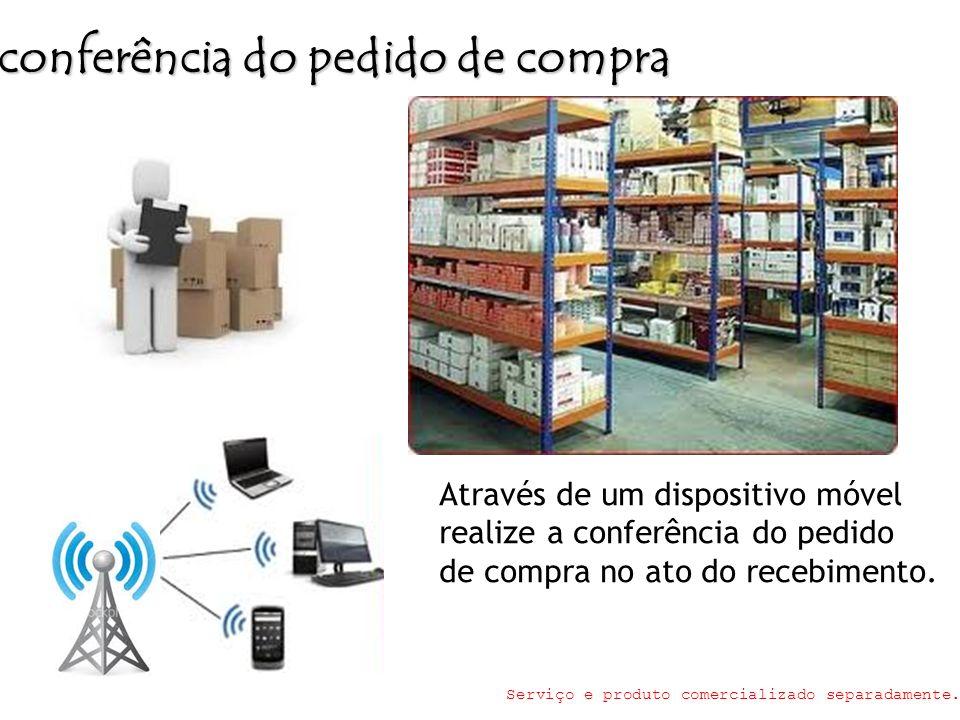 conferência do pedido de compra Através de um dispositivo móvel realize a conferência do pedido de compra no ato do recebimento. Serviço e produto com