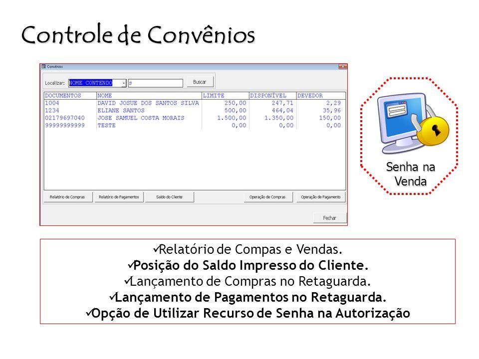 Controle de Convênios Relatório de Compas e Vendas. Posição do Saldo Impresso do Cliente. Lançamento de Compras no Retaguarda. Lançamento de Pagamento