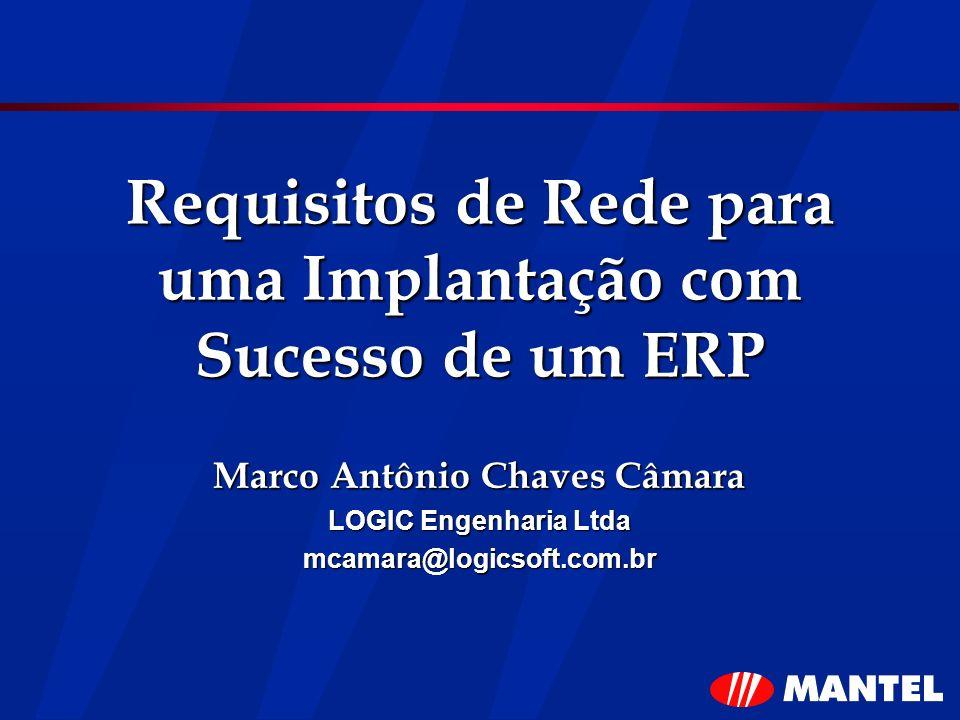 Requisitos de Rede para uma Implantação com Sucesso de um ERP Marco Antônio Chaves Câmara LOGIC Engenharia Ltda mcamara@logicsoft.com.br