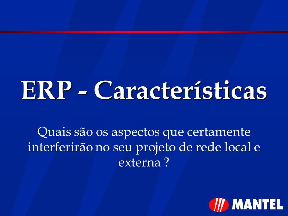 ERP - Características Quais são os aspectos que certamente interferirão no seu projeto de rede local e externa ?