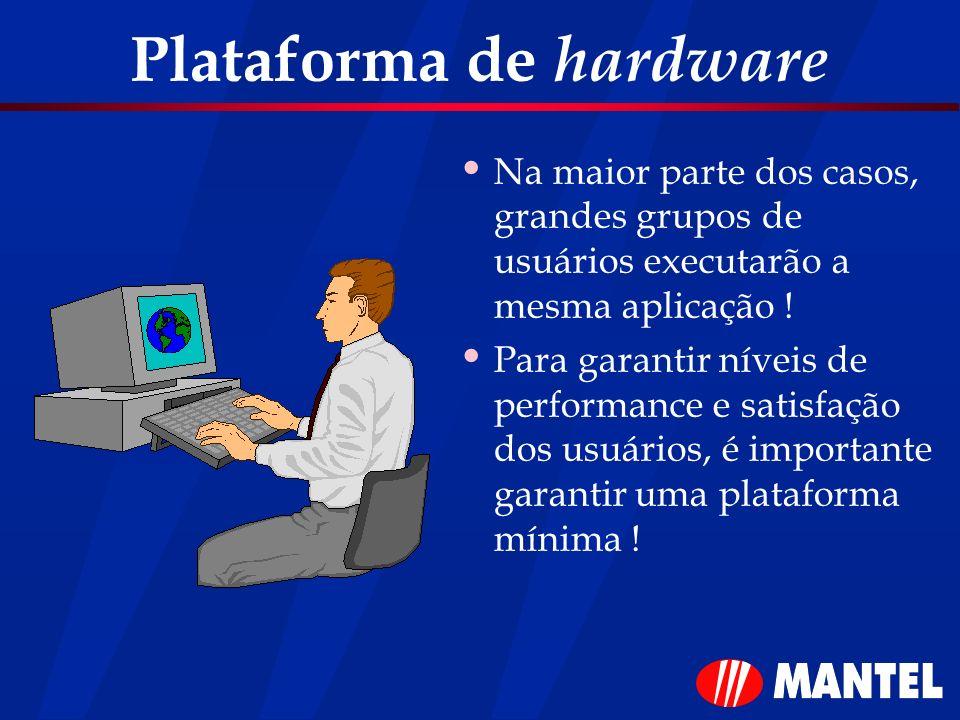 Plataforma de hardware Na maior parte dos casos, grandes grupos de usuários executarão a mesma aplicação ! Para garantir níveis de performance e satis