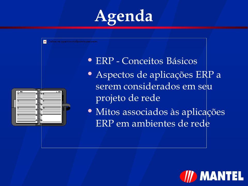Agenda ERP - Conceitos Básicos Aspectos de aplicações ERP a serem considerados em seu projeto de rede Mitos associados às aplicações ERP em ambientes