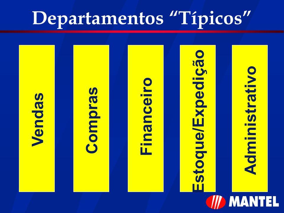 Departamentos Típicos Vendas Compras Financeiro Estoque/Expedição Administrativo