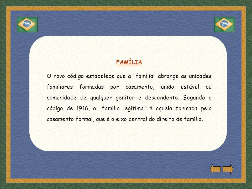 FAMÍLIA O novo código estabelece que a família abrange as unidades familiares formadas por casamento, união estável ou comunidade de qualquer genitor e descendente.