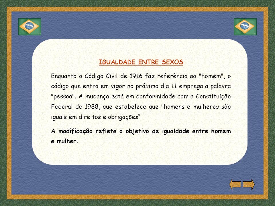 IGUALDADE ENTRE SEXOS Enquanto o Código Civil de 1916 faz referência ao homem , o código que entra em vigor no próximo dia 11 emprega a palavra pessoa .