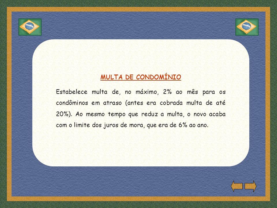 MULTA DE CONDOMÍNIO Estabelece multa de, no máximo, 2% ao mês para os condôminos em atraso (antes era cobrada multa de até 20%).
