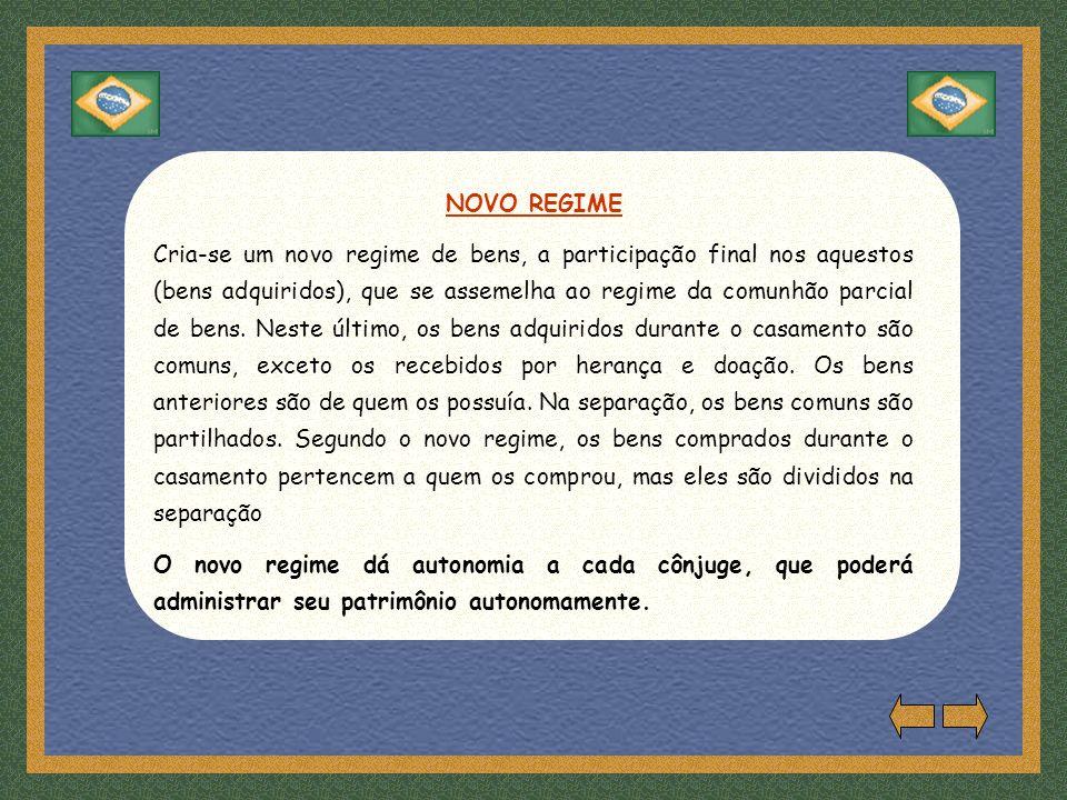 NOVO REGIME Cria-se um novo regime de bens, a participação final nos aquestos (bens adquiridos), que se assemelha ao regime da comunhão parcial de bens.