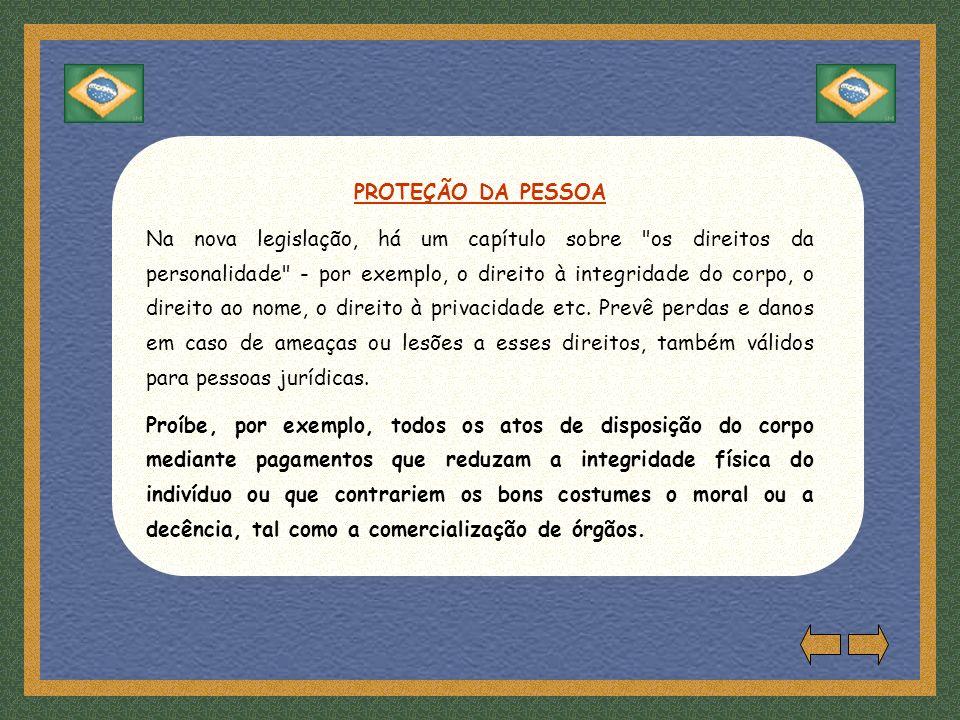 PROTEÇÃO DA PESSOA Na nova legislação, há um capítulo sobre os direitos da personalidade - por exemplo, o direito à integridade do corpo, o direito ao nome, o direito à privacidade etc.