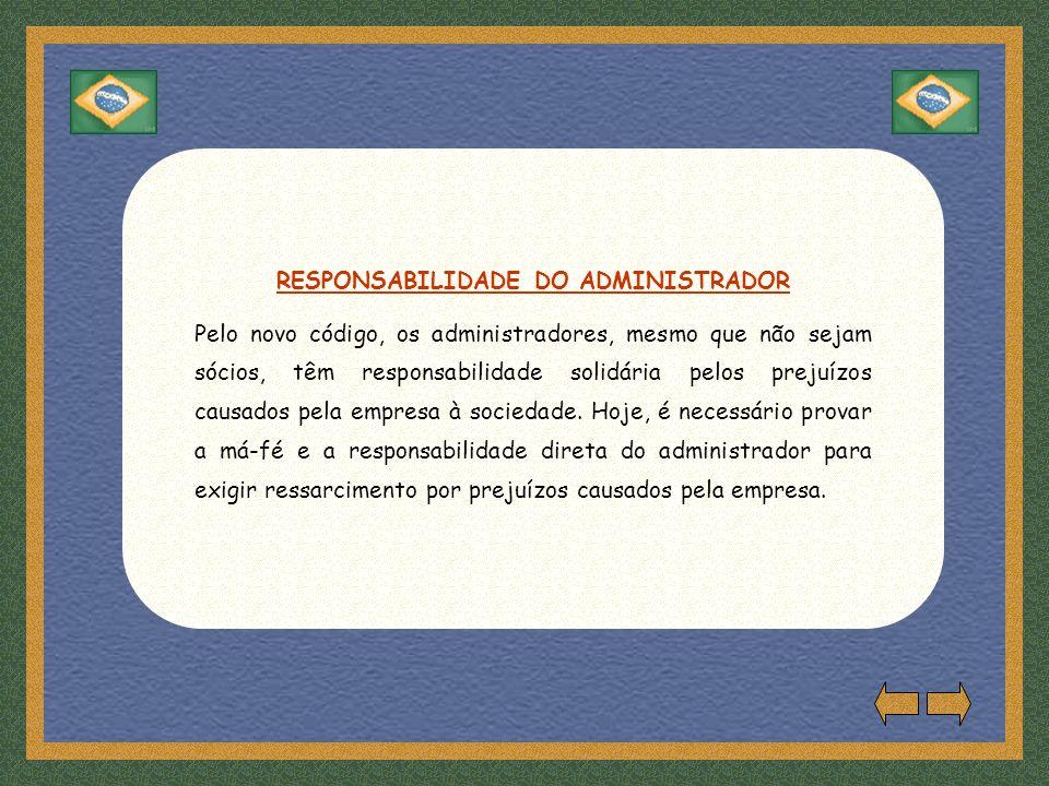 RESPONSABILIDADE DO ADMINISTRADOR Pelo novo código, os administradores, mesmo que não sejam sócios, têm responsabilidade solidária pelos prejuízos causados pela empresa à sociedade.
