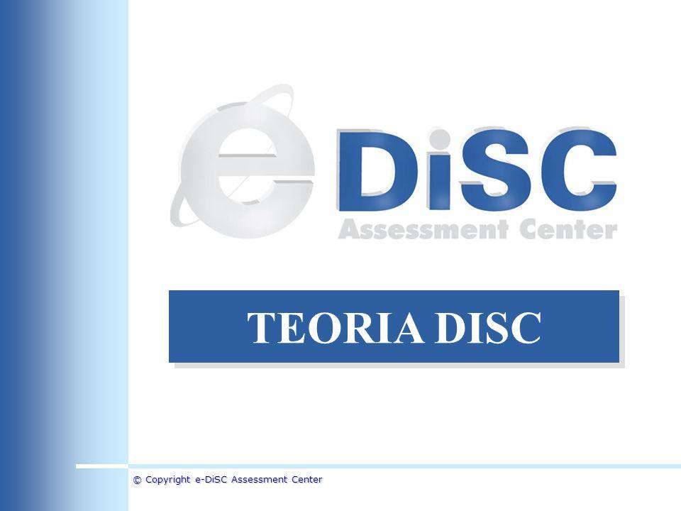 © Copyright e-DiSC Assessment Center TEORIA DISC