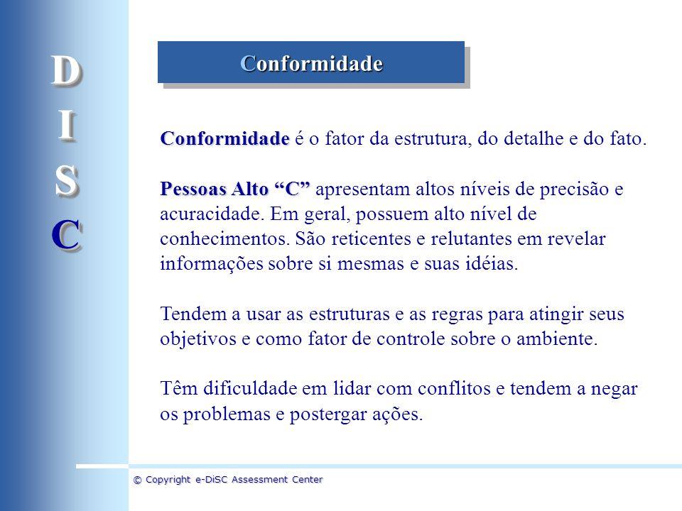 © Copyright e-DiSC Assessment Center Conformidade Conformidade Conformidade é o fator da estrutura, do detalhe e do fato. Pessoas Alto C Pessoas Alto