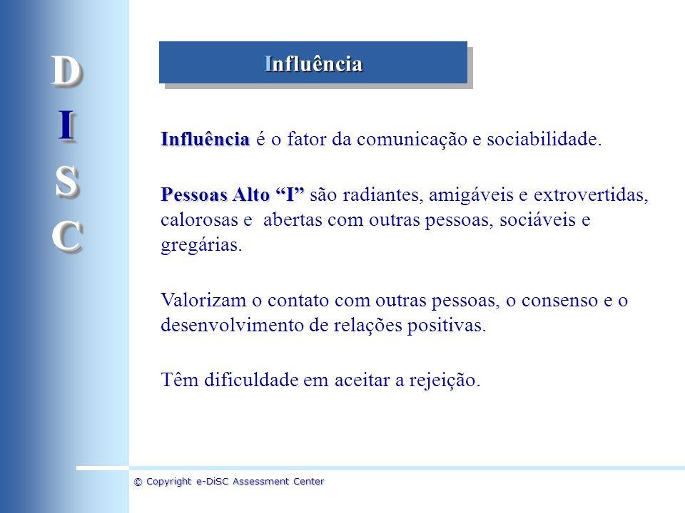 © Copyright e-DiSC Assessment Center Influência Influência é o fator da comunicação e sociabilidade. Pessoas Alto I Pessoas Alto I são radiantes, amig