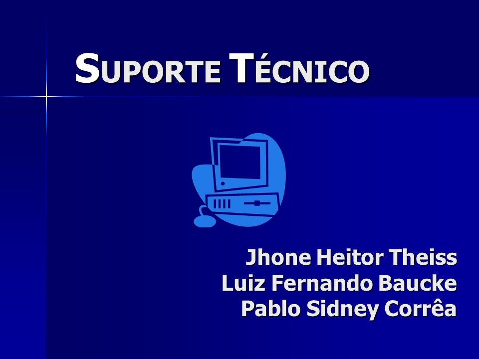 Jhone Heitor Theiss Luiz Fernando Baucke Pablo Sidney Corrêa S UPORTE T ÉCNICO