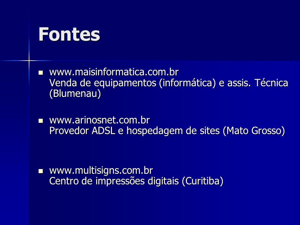 Fontes www.maisinformatica.com.br Venda de equipamentos (informática) e assis. Técnica (Blumenau) www.maisinformatica.com.br Venda de equipamentos (in