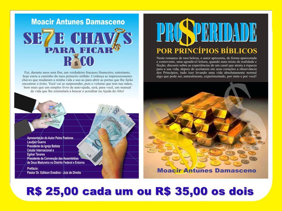 R$ 25,00 cada um ou R$ 35,00 os dois