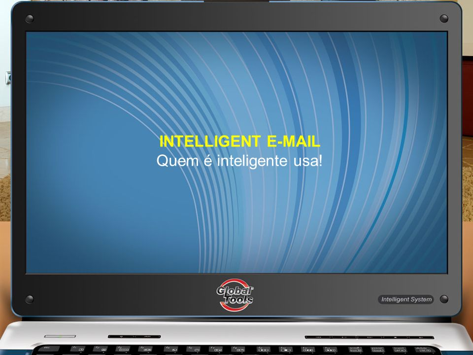 INTELLIGENT E-MAIL Quem é inteligente usa!