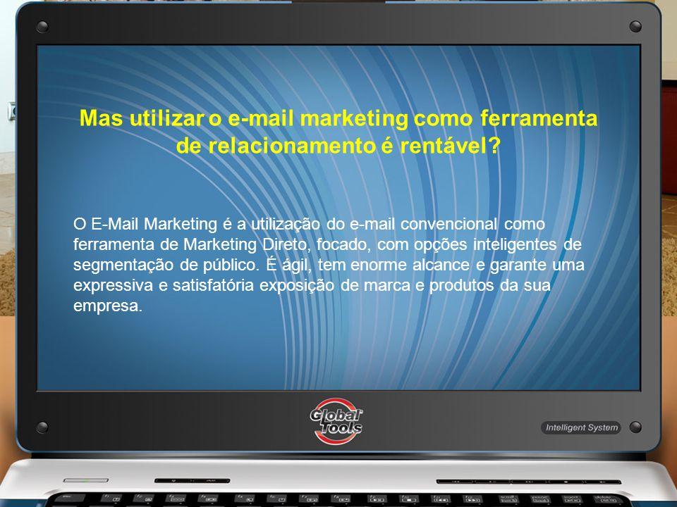 Mas utilizar o e-mail marketing como ferramenta de relacionamento é rentável? O E-Mail Marketing é a utilização do e-mail convencional como ferramenta