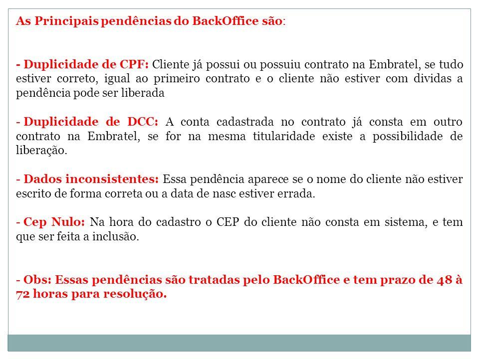 As Principais pendências do BackOffice são: - Duplicidade de CPF: Cliente já possui ou possuiu contrato na Embratel, se tudo estiver correto, igual ao