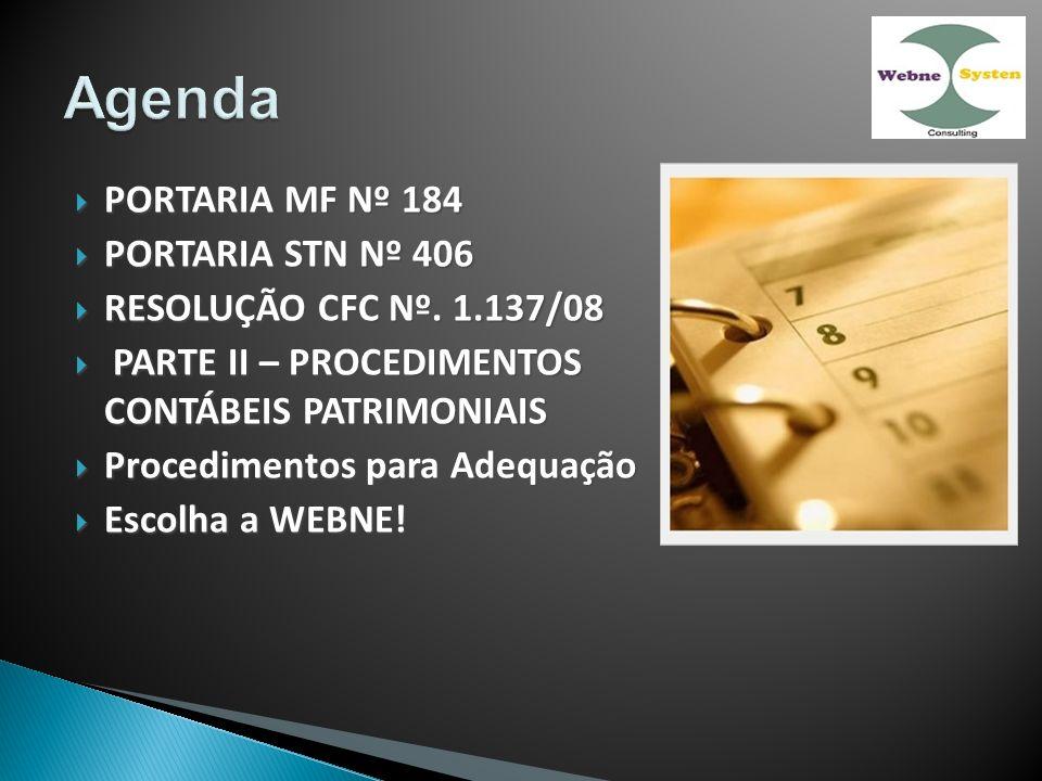 PORTARIA MF Nº 184 PORTARIA MF Nº 184 PORTARIA STN Nº 406 PORTARIA STN Nº 406 RESOLUÇÃO CFC Nº. 1.137/08 RESOLUÇÃO CFC Nº. 1.137/08 PARTE II – PROCEDI