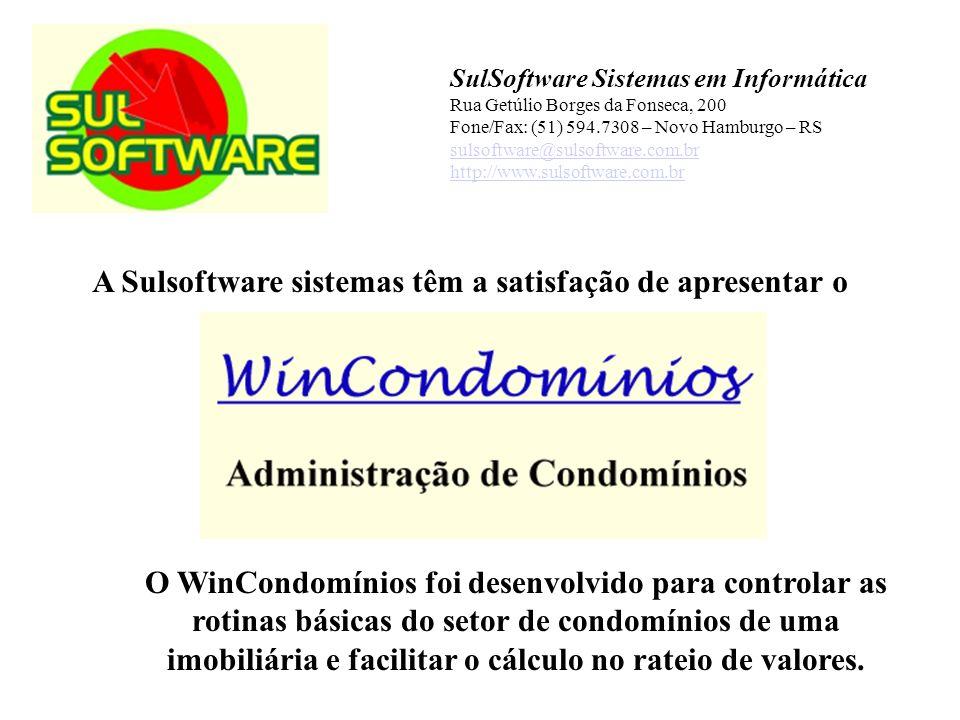 A Sulsoftware sistemas têm a satisfação de apresentar o SulSoftware Sistemas em Informática Rua Getúlio Borges da Fonseca, 200 Fone/Fax: (51) 594.7308