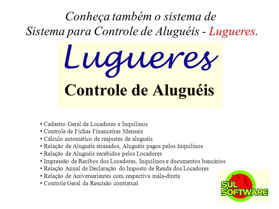 Conheça também o sistema de Sistema para Controle de Aluguéis - Lugueres. Cadastro Geral de Locadores e Inquilinos Controle de Fichas Financeiras Mens
