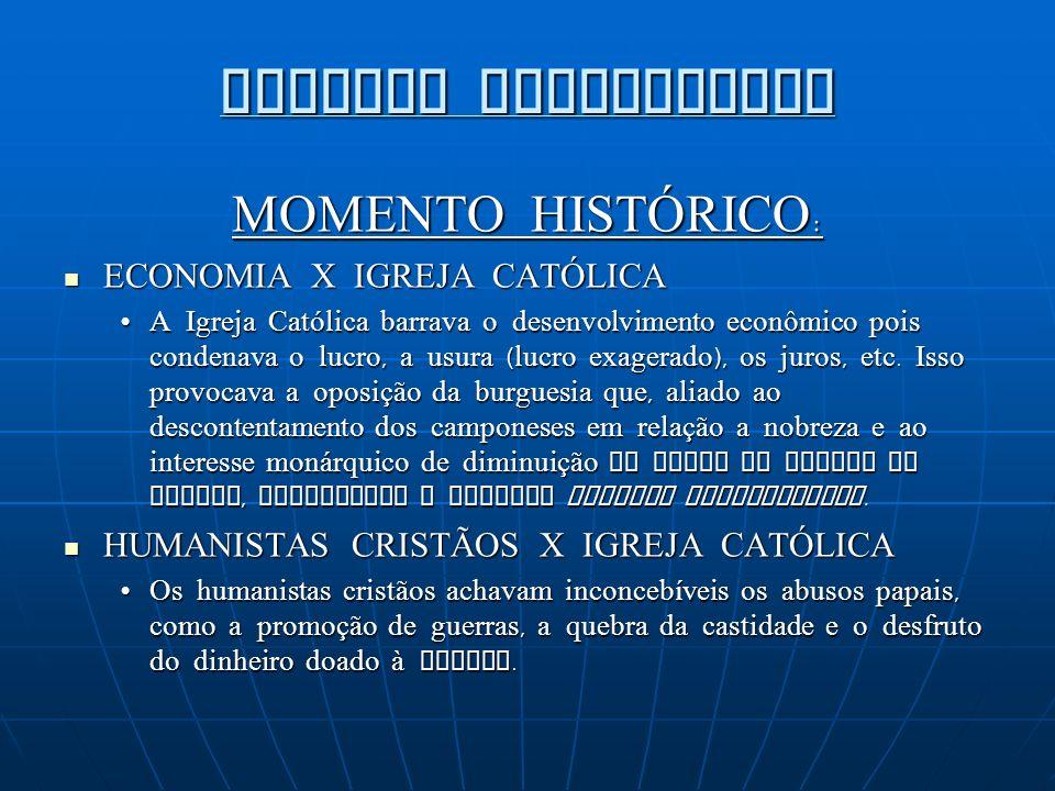REFORMA PROTESTANTE MOMENTO HISTÓRICO: ECONOMIA X IGREJA CATÓLICA A Igreja Católica barrava o desenvolvimento econômico pois condenava o lucro, a usur