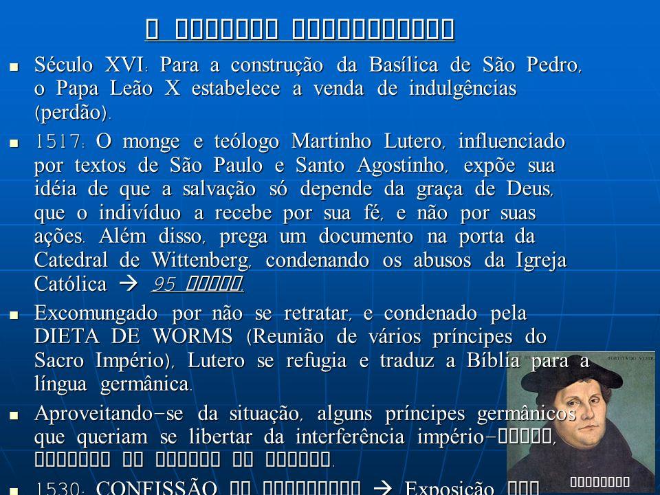 Martinho Lutero A REFORMA PROTESTANTE Século XVI: Para a construção da Basílica de São Pedro, o Papa Leão X estabelece a venda de indulgências (perdão).