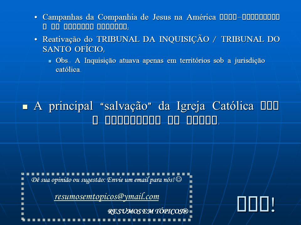 Campanhas da Companhia de Jesus na América luso-espanhola e no Extremo Oriente; Reativação do TRIBUNAL DA INQUISIÇÃO / TRIBUNAL DO SANTO OFÍCIO; Obs.:
