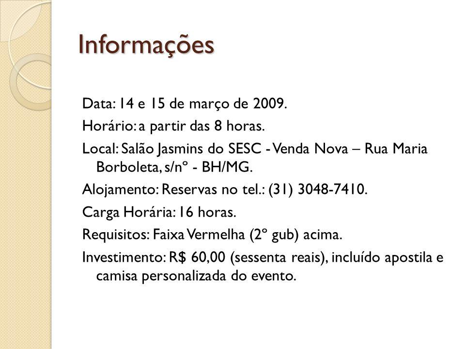 Informações Data: 14 e 15 de março de 2009. Horário: a partir das 8 horas. Local: Salão Jasmins do SESC - Venda Nova – Rua Maria Borboleta, s/nº - BH/